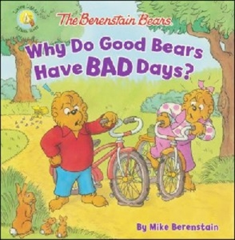 Picture of BERENSTAIN BEARS WHY DO GOOD BEARS HAVE BAD DAYS
