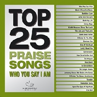 Picture of TOP 25 PRAISE SONGS WHO YOU SAY I AM