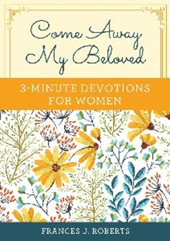 Picture of Come Away My Beloved 3 Minute Devotions For Women